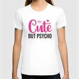 Cute But Psycho Quote T-shirt
