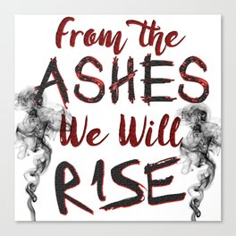 From the Ashes We Will Rise Canvas Print