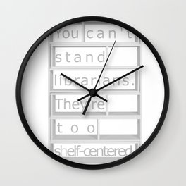 You Can't Stand Librarians. Wall Clock