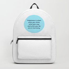 """Happiness is when what you think, what you say, and what you do are in harmony."" Mahatma Gandhi Backpack"