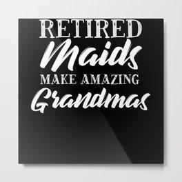 Retired Maids Make Amazing Grandmas Metal Print