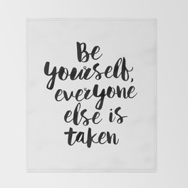 Be Yourself, Everyone Else is Taken black and white typography poster design bedroom wall home decor Throw Blanket