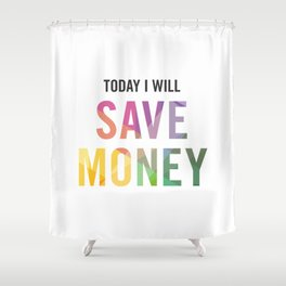 New Year's Resolution - TODAY I WILL SAVE MONEY Shower Curtain