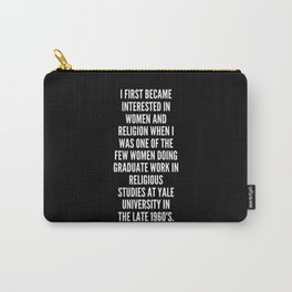I first became interested in women and religion when I was one of the few women doing graduate work in Religious Studies at Yale University in the late 1960 s Carry-All Pouch
