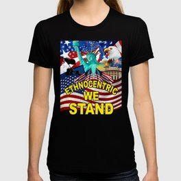 America! Ethnocentric We Stand T-shirt