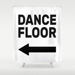 Dance floor (arrow pointing left) Shower Curtain