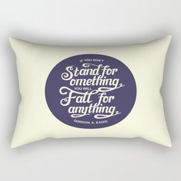 If You Dont Stand for Something You Will Fall for Anything Rectangular Pillow