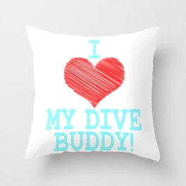 """""""I Love My Dive Buddy"""" tee design for you and your favorite buddy! Makes a perfect and nice gift too Throw Pillow"""