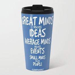 Great Minds Quote - Eleanor Roosevelt Travel Mug