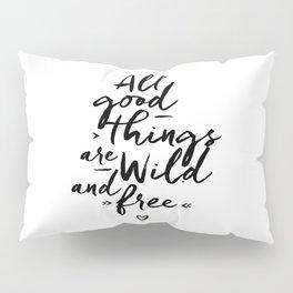 All good Things... Pillow Sham