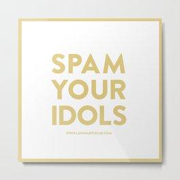 Spam Your Idols Metal Print