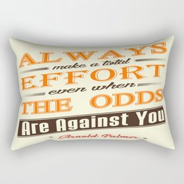 Always make a total effort, even when the odds are against you Rectangular Pillow