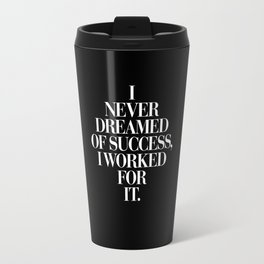 I Never Dreamed Of Success I Worked For It contemporary minimalism typography design home wall decor Travel Mug