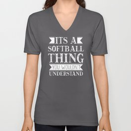Its A Softball Thing You Wouldn't Understand Unisex V-Neck