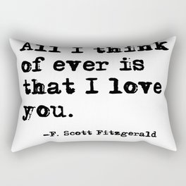 All I think of ever is that I love you Rectangular Pillow