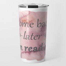 Come Back Later... Travel Mug