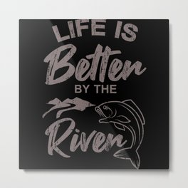 Life is better by the River Fishing Saying Angler Metal Print