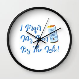 I Prefer My Beer By The Lake For Camping and Beer Lover Wall Clock