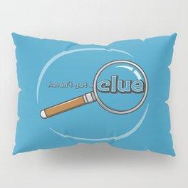Haven't got a Clue Pillow Sham