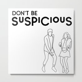 Don't Be Suspicious Metal Print
