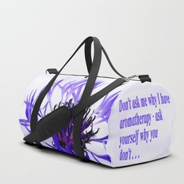 Don't ask me why I have aromatherapy - ask yourself why you don't Duffle Bag