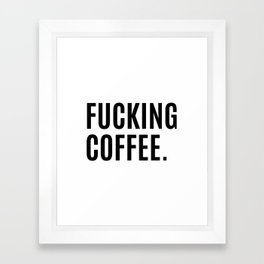 FUCKING COFFEE Framed Art Print