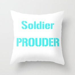 I'm a Soldier Highly Unlikely I'll Be Prouder T-shirt Throw Pillow