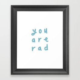 You are Rad Framed Art Print