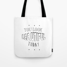 You Look Beautiful Today  Tote Bag