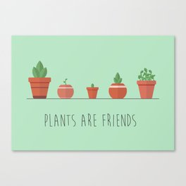 Plants are friends Canvas Print