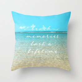 Beach memories last a life time Throw Pillow