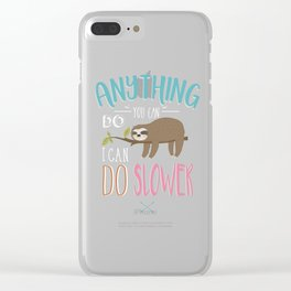 Anything You Can Do I Can Do Slower Sloth Clear iPhone Case