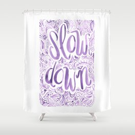 Slow Down  Shower Curtain