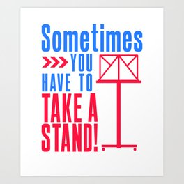Sometimes You Have To Take Stand Orchestra Music Joke Art Print
