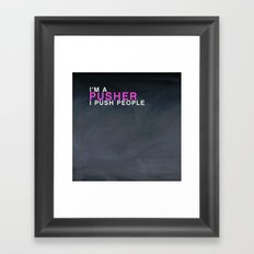 I'm A Pusher I PUSH People! quote from the movie Mean Girls Framed Art Print