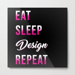Eat Sleep Design Repeat Metal Print