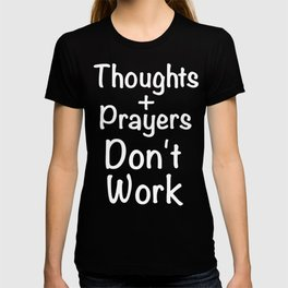 Thoughts And Prayers Don't Work Gun Control Shirt T-shirt