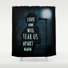 Love will tear us apart again Shower Curtain