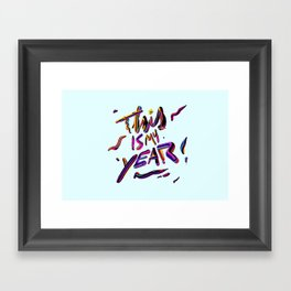This is my YEAR! Framed Art Print