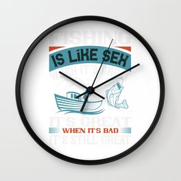 FISHING IS LIKE SEX WHEN ITS GREAT Wall Clock