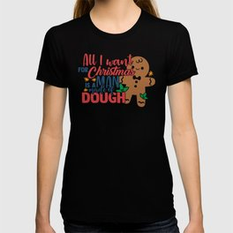 Merry Christmas All I Want For Christmas is a Man Made of Dough Gingerbread Man T-shirt