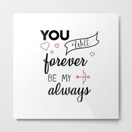 You will forever be my always Metal Print