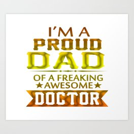 I'M A PROUD DOCTOR'S DAD Art Print