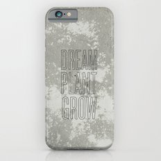 Dream. Plant. Grow. iPhone 6s Slim Case