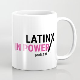 LatinX in Power Podcast Coffee Mug