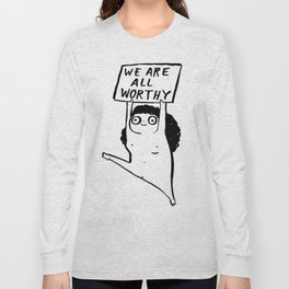 WE ARE ALL WORTHY Long Sleeve T-shirt