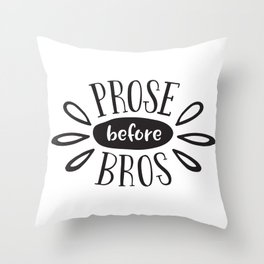 Prose Before Bros - Black On White Throw Pillow