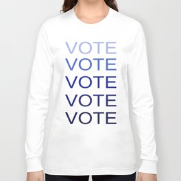 VOTE VOTE VOTE VOTE VOTE Long Sleeve T-shirt