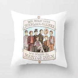 We Must Love Sherlock Holmes Throw Pillow
