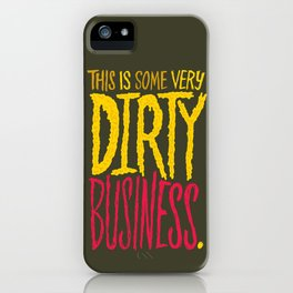 Dirty Business. iPhone Case